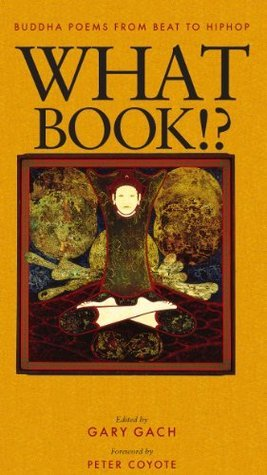 What Book!?: Buddha Poems from Beat to Hiphop  by  Gary Gach