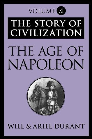 The Age of Napoleon: The Story of Civilization, Volume XI Will Durant
