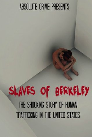 Slaves of Berkeley: The Shocking Story of Human Trafficking In the United States  by  Tim Huddleston