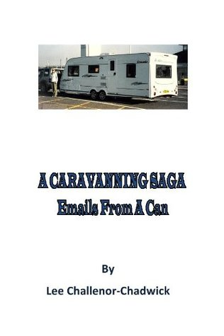 A Caravanning Saga: Emails From A Can  by  Lee Challenor-Chadwick