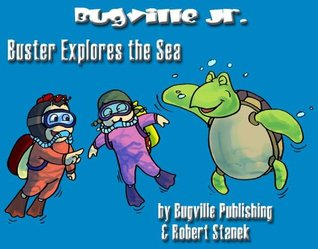 Buster Explores the Sea (Bugville Critters)  by  Robert Stanek