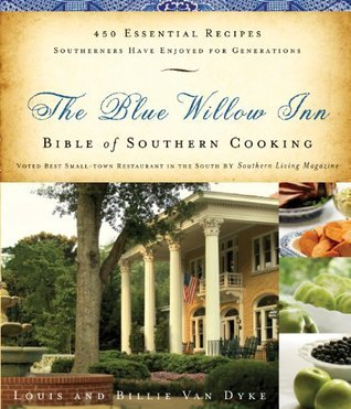 The Blue Willow Inn Bible of Southern Cooking: Over 600 Essential Recipes Southerners Have Enjoyed for Generations Louis Van Dyke