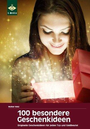 100 besondere Geschenkideen: originelle Geschenke und Präsente, die Eindruck machen  by  Walter Hotz
