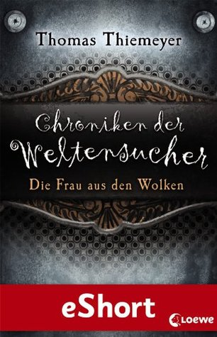 Chroniken der Weltensucher - Die Frau aus den Wolken: eShort zur Reihe Chroniken der Weltensucher Thomas Thiemeyer
