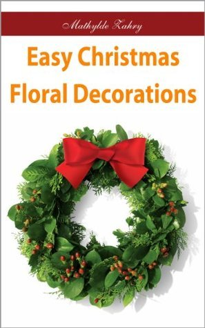 Easy Christmas Floral Decorations: DIY Flower Arrangements for Your Home Mathylde Zahry