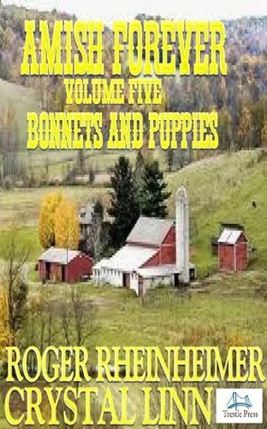 Bonnets And Puppies (Amish Forever, #5)  by  Roger Rheinheimer