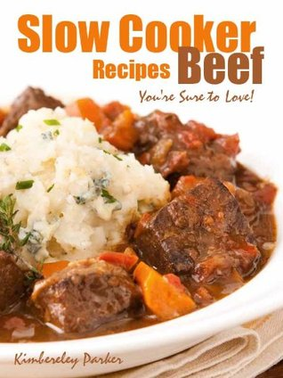 Slow Cooker Beef Recipes Youre Sure To Love! Kimbereley Parker