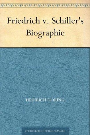 Friedrich v. Schillers Biographie  by  Heinrich Döring