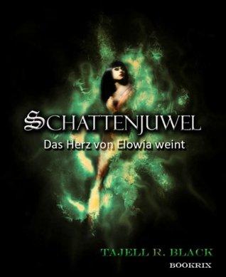 Schattenjuwel: Das Herz von Elowia weint  by  Tajell Robin Black