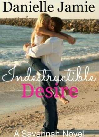 Indestructible Desire (Savannah, #3)  by  Danielle Jamie