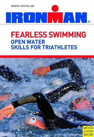 Fearless Swimming For Triathletes Ingrid Loos Miller