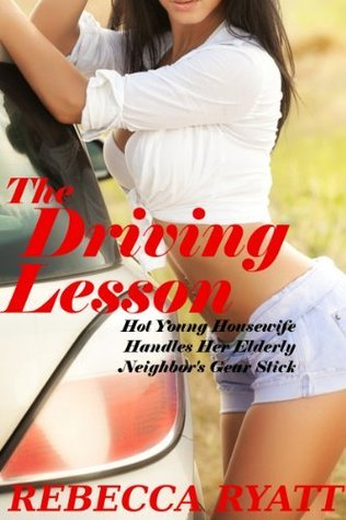 The Driving Lesson: Hot Young Woman Drives Old Man Crazy Rebecca Ryatt