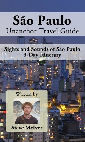 São Paulo Unanchor Travel Guide - Sights and Sounds of Sao Paulo - 3-Day Itinerary  by  Steve McIver