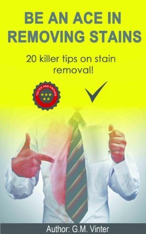 Be An Ace in removing stains... 20 killer tips on how to remove stains  by  G.M. vinter