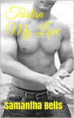 Tristan My Love (My Romantic Companion - Book 1) Samantha Bells