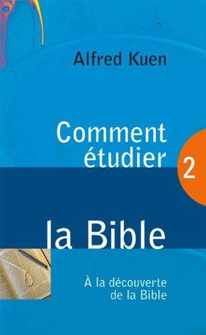 Comment étudier la Bible (À la découverte de la Bible)  by  Alfred Kuen