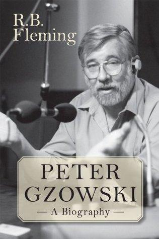 Peter Gzowski: A Biography R.B. Fleming
