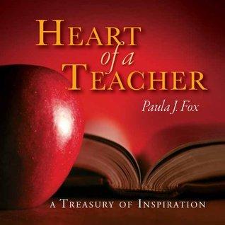 Heart of a Teacher: A Treasury of Inspiration Paula J. Fox