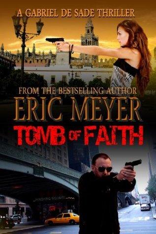 Tomb of Faith (Gabriel de Sade Thriller, #4)  by  Eric Meyer