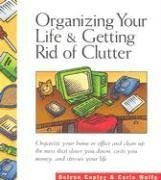 Organizing Your Life and Getting Rid of Clutter  by  Carla Wolfe