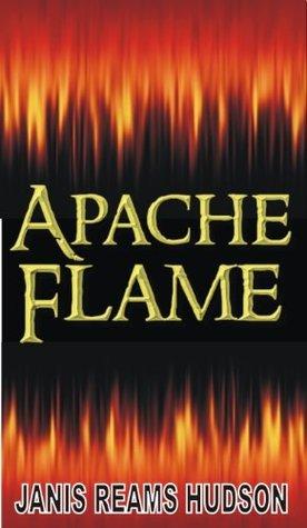 Apache Flame (Apache/Colton Series Book 6 of 6) Janis Reams Hudson