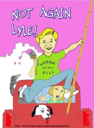 NOT AGAIN, LYLE!  by  Myrna  Ericksen