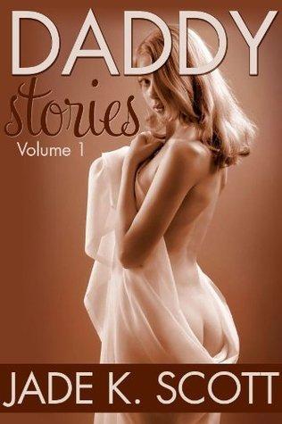 Daddy Stories, vol.1 (Daddy Stories, #1)  by  Jade K. Scott