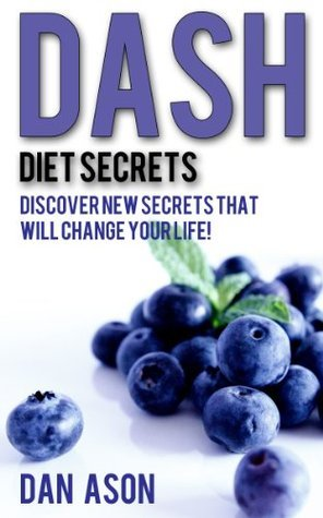 DASH Diet SECRETS: Discover New Secrets That Will Change Your Life!  by  Dan Ason