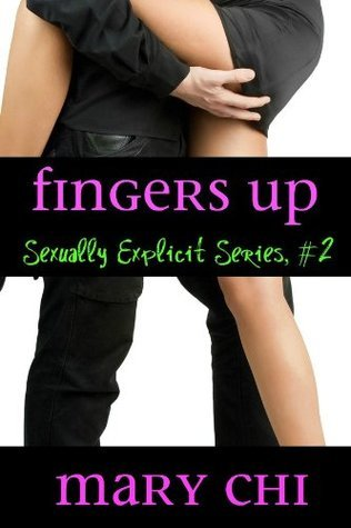 Fingers Up (Sexually Explicit Series) Mary Chi