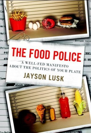 The Food Police: A Well-Fed Manifesto About the Politics of Your Plate Jayson Lusk