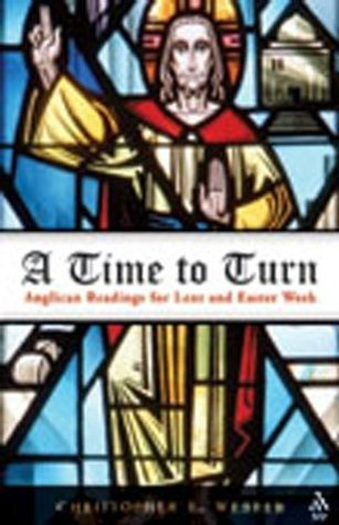 A Time To Turn: Anglican Readings For Lent And Easter Week  by  Christopher L. Webber