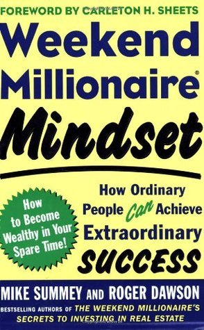 Weekend Millionaire Mindset: How Ordinary People Can Achieve Extraordinary Success Mike Summey