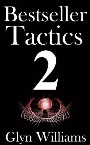 Bestseller Tactics 2: The Ultimate Book Marketing System. Advanced author marketing techniques to help you sell more kindle books and make more money.  by  Glyn  Williams