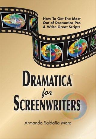 Dramatica for Screenwriters Armando Saldaña Mora