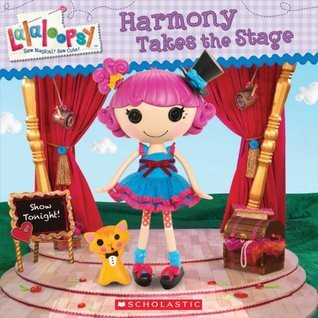 Lalaloopsy: Harmony Takes the Stage  by  Lauren Cecil