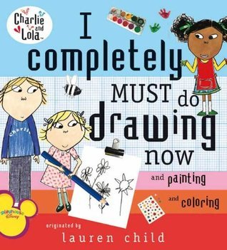 I Completely Must Do Drawing Now and Painting and Coloring Lauren Child