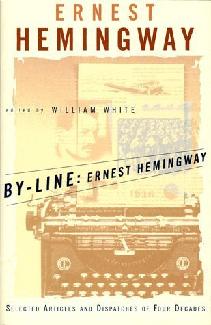 By-Line: Selected Articles and Dispatches of Four Decades Ernest Hemingway