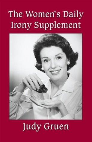 The Womens Daily Irony Supplement Judy Gruen