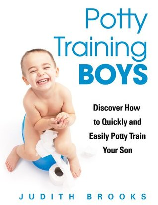 Potty Training Boys: Discover How to Quickly and Easily Potty Train Your Son  by  Judith Brooks
