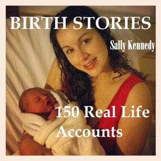 Birth Stories. 150 Real Life Accounts. (From The Horses Mouth Series) Sally Kennedy