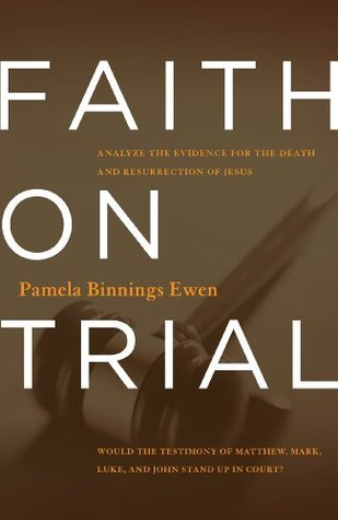 Faith on Trial: Analyze the Evidence for the Death and Resurrection of Jesus  by  Binnings Ewen, Pamela