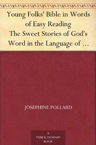 Young Folks Bible in Words of Easy Reading The Sweet Stories of Gods Word in the Language of Childhood  by  Josephine Pollard
