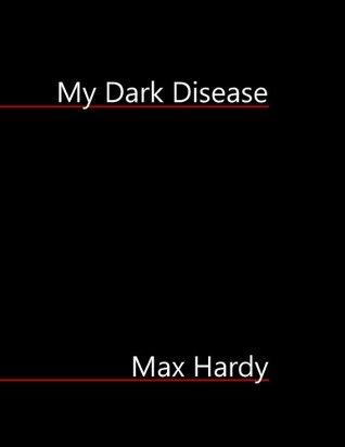 My Dark Disease  by  Max  Hardy