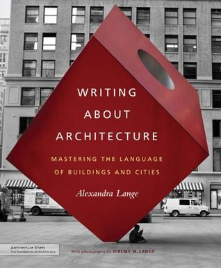 Writing About Architecture: Mastering the Language of Buildings and Cities  by  Alexandra Lange