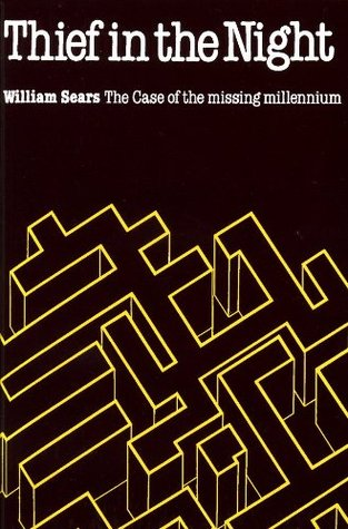 Thief in the Night, The Case of the Missing Millennium William  Sears