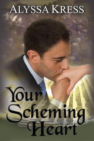 Your Scheming Heart  by  Alyssa Kress
