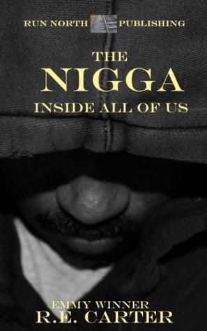 The Nigga Inside All Of Us R.E.  Carter
