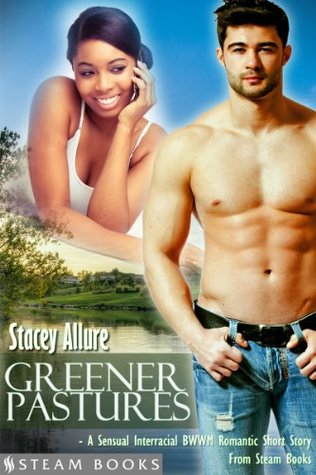Greener Pastures - A Sensual Interracial BWWM Romance Short Story from Steam Books  by  Stacey Allure