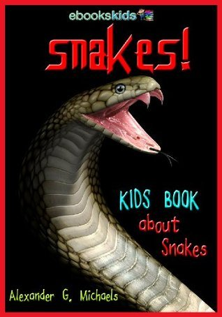 Snakes! A Kids Book About Snakes Alexander G. Michaels