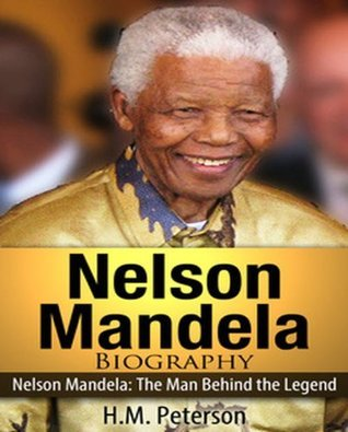 Nelson Mandela : The Man Behind the Legend  by  H.M. Peterson
